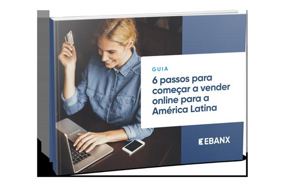 Baixe o Ebook: 6 passos para começar a vender para a LATAM