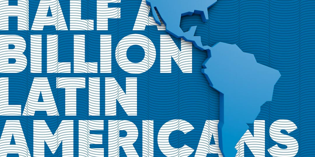 Reach Half a Billion Latin Americans