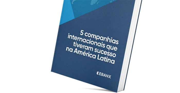 Cinco empresas internacionais que fizeram sucesso na América Latina