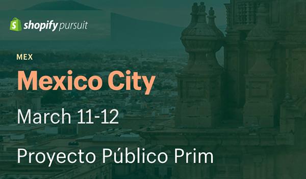 Pursuit Shopify, Mexico City